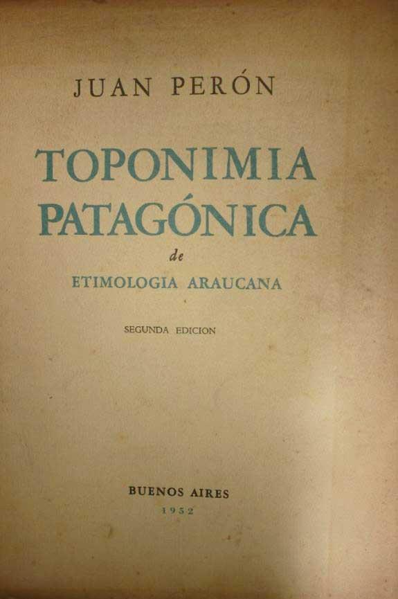 Toponimia Patagónica de Etimología Araucana - Juan Perón
