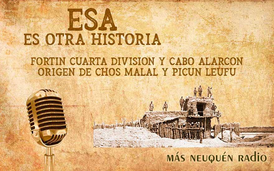 Programa ESA ES OTRA HISTORIA - Fortín Cuarta División y Fortín Cabo Alarcón. El orígen de Chos Malal y Picún Leufú.