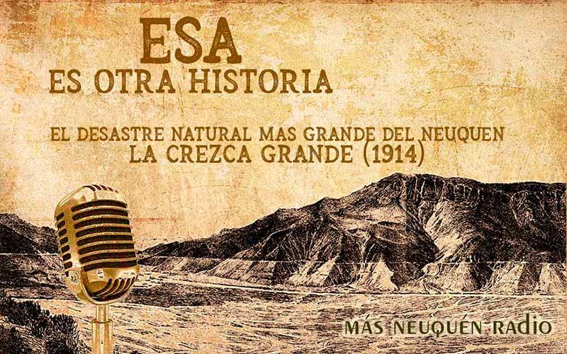 LA CREZCA GRANDE. El desastre natural mas grande de la historia de Neuquén. El gran aluvión del río Colorado.