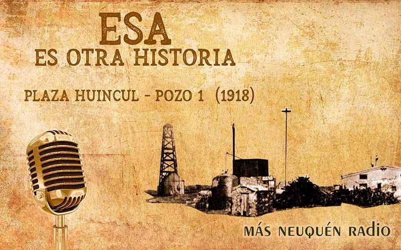 Plaza Huincul, pozo 1, el descubrimiento de petróleo en Neuquén