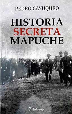 Historia secreta mapuche, libro de Pedro Cayuqueo