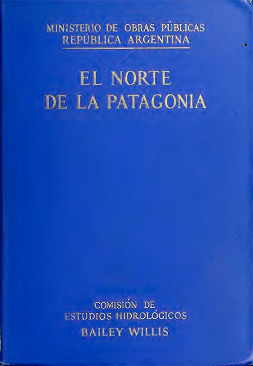 El norte de la Patagonia - Tomo 1 - Bailey Willis