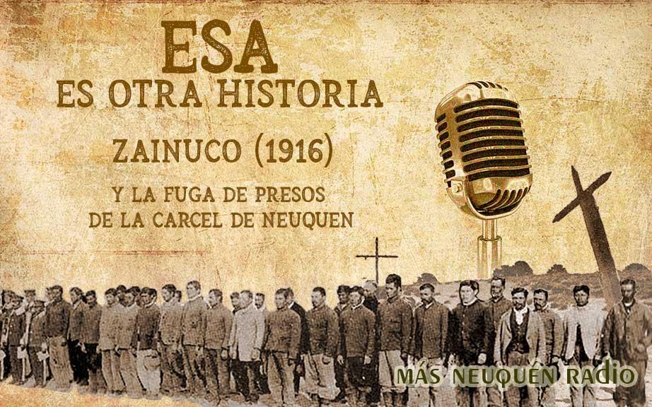 Esa es otra historia 21 - Zainuco (1916) - Fuga de presos de Neuquén