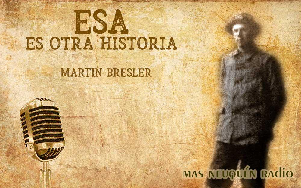 Episodios de la historia neuquina: Martín Bresler