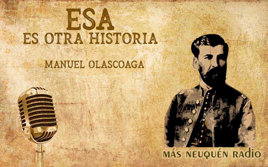 Episodios de la historia neuquina: Manuel Olascoaga